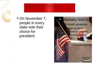 Step 5: The election Day On November 7, people in every state vote their choice