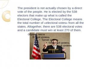 The president is not actually chosen by a direct vote of the people. He is elect
