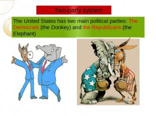 Two-party system The United States has two main political parties: The Democrats