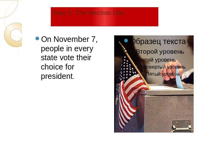 Step 5: The election Day On November 7, people in every state vote their choice for president.