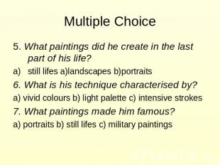 Multiple Choice 5. What paintings did he create in the last part of his life? st