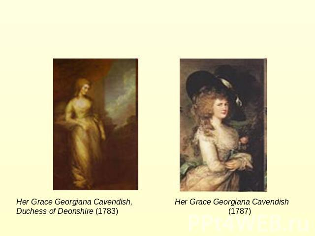 Her Grace Georgiana Cavendish, Her Grace Georgiana Cavendish Duchess of Deonshire (1783) (1787)