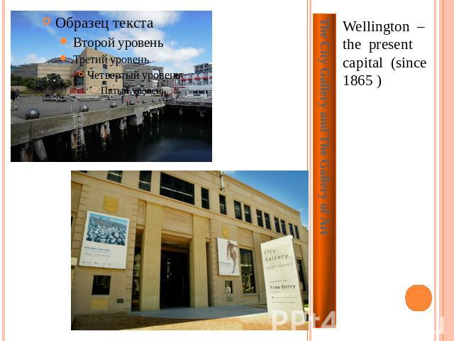 The City Gallery and The Gallery of Art Wellington – the present capital (since 1865 )