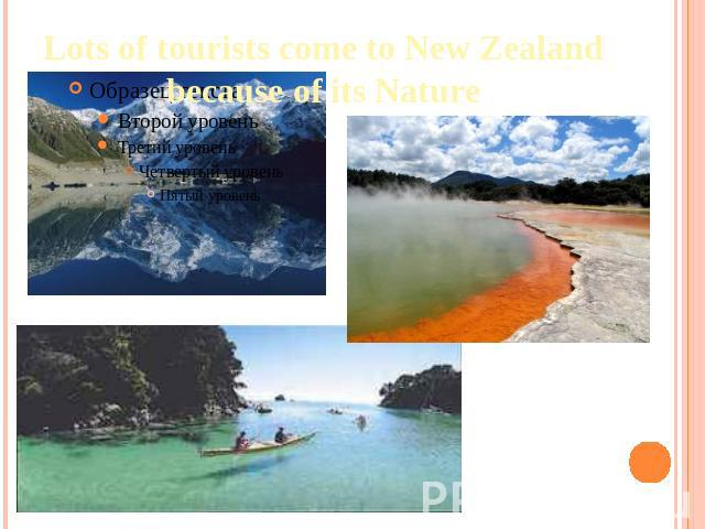 Lots of tourists come to New Zealand because of its Nature