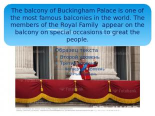 The balcony of Buckingham Palace is one of the most famous balconies in the worl