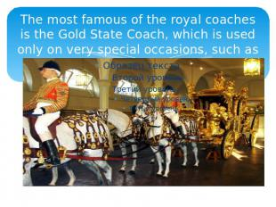 The most famous of the royal coaches is the Gold State Coach, which is used only