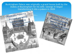 Buckingham Palace was originally a grand house built by the Dukes of Buckingham