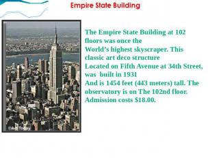 The Empire State Building at 102 floors was once the World's highest skyscraper.