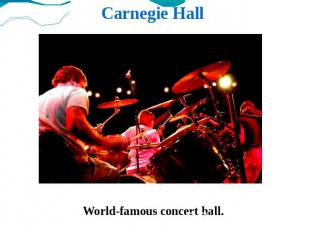 Carnegie Hall World-famous concert hall.