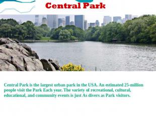 Central Park is the largest urban park in the USA. An estimated 25-million peopl