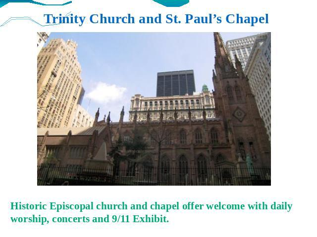 Trinity Church and St. Paul's Chapel Historic Episcopal church and chapel offer welcome with daily worship, concerts and 9/11 Exhibit.