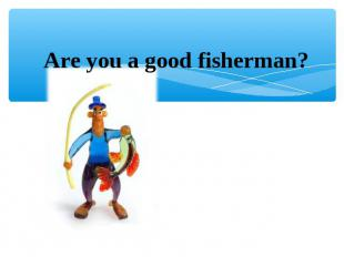 Are you a good fisherman?