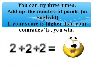 You can try three times.Add up the number of points (in English!)If your score i