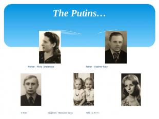 The Putins… Mother – Maria Shelomova Father – Vladimir Putin . Putin Daughters: