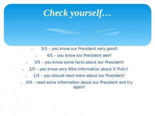 Check yourself… 5/5 – you know our President very good! 4/5 – you know our Presi