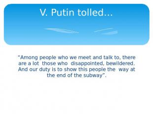 "V. Putin tolled… ""Among people who we meet and talk to, there are a lot those wh"