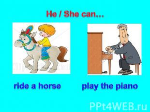 He / She can… ride a horse play the piano