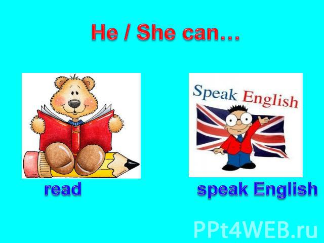 He / She can… read speak English