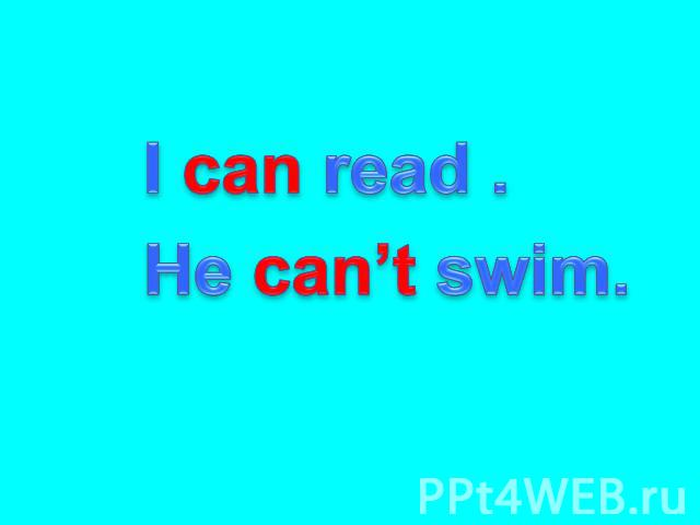 I can read . He can't swim.