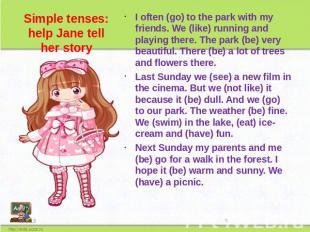 Simple tenses: help Jane tell her story I often (go) to the park with my friends