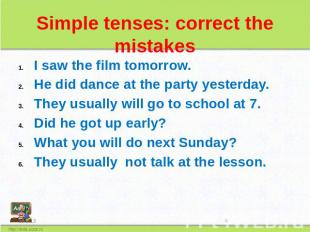 Simple tenses: correct the mistakes I saw the film tomorrow. He did dance at the