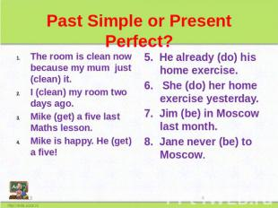 Past Simple or Present Perfect? The room is clean now because my mum just (clean