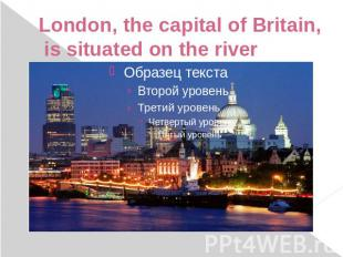 London, the capital of Britain, is situated on the river Thames…