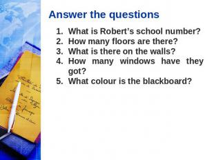Answer the questions What is Robert's school number? How many floors are there?