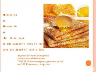 Maslenitsa or Shrovetide or the blini week or the pancake's week in Russia…… Hav