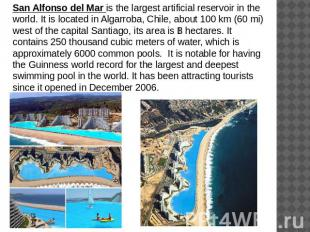San Alfonso del Mar is the largest artificial reservoir in the world. It is loca