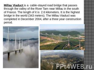 Millau Viaduct is a cable-stayed road bridge that passes through the valley of t
