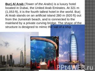 Burj Al Arab (Tower of the Arabs) is a luxury hotel located in Dubai, the United