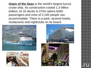 Oasis of the Seas is the world's largest luxury cruise ship. Its construction co