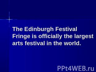 The Edinburgh Festival Fringe is officially the largest arts festival in the wor