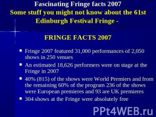 Fascinating Fringe facts 2007Some stuff you might not know about the 61st Edinbu