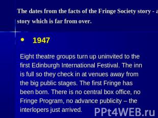 The dates from the facts of the Fringe Society story - a story which is far from