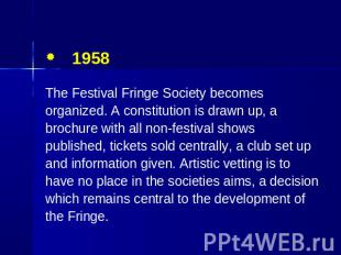 1958 The Festival Fringe Society becomes organized. A constitution is drawn up,