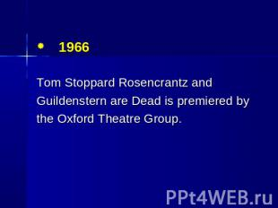 1966 Tom Stoppard Rosencrantz and Guildenstern are Dead is premiered by the Oxfo