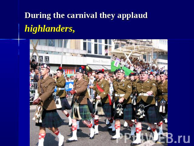 During the carnival they applaud highlanders,