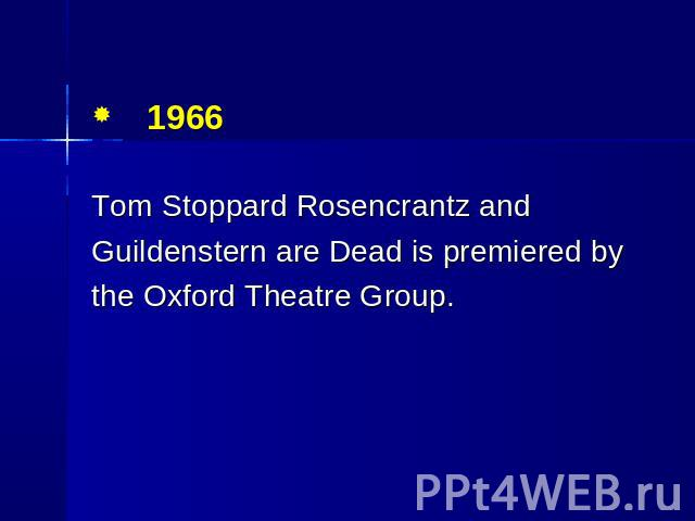 1966 Tom Stoppard Rosencrantz and Guildenstern are Dead is premiered by the Oxford Theatre Group.