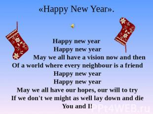 «Happy New Year». Happy new year Happy new year May we all have a vision now and
