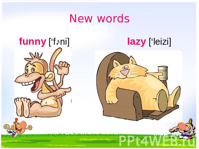 New words funny ['f˄ni] lazy ['leizi] забавный ленивый