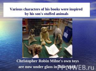Various characters of his books were inspired by his son's stuffed animals Chris
