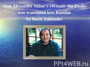 Alan Alexander Milne's «Winnie-the-Pooh» was translated into Russian by Boris Za