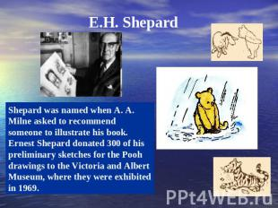 E.H. Shepard Shepard was named when A. A. Milne asked to recommend someone to il