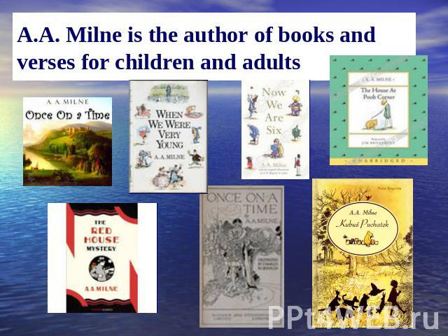 A.A. Milne is the author of books and verses for children and adults