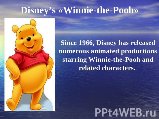 Disney's «Winnie-the-Pooh» Since 1966, Disney has released numerous animated productions starring Winnie-the-Pooh and related characters.