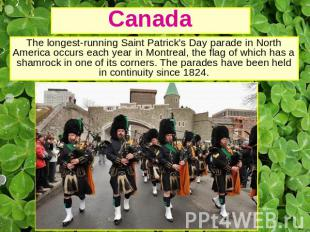 Canada The longest-running Saint Patrick's Day parade in North America occurs ea