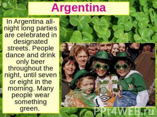 Argentina In Argentina all-night long parties are celebrated in designated stree