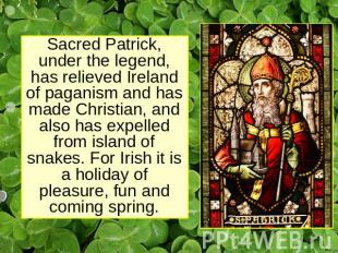 Sacred Patrick, under the legend, has relieved Ireland of paganism and has made